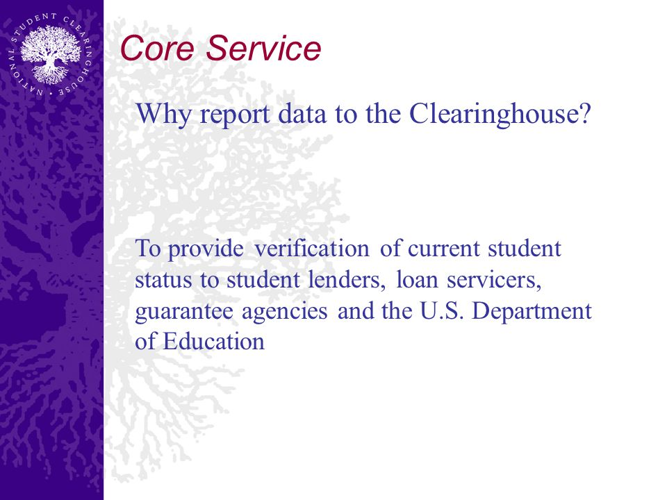 To provide verification of current student status to student lenders, loan servicers, guarantee agencies and the U.S.