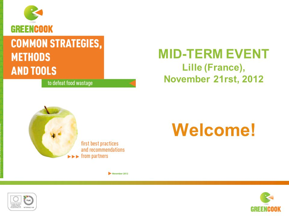 MID-TERM EVENT Lille (France), November 21rst, 2012 Welcome! Welcome!