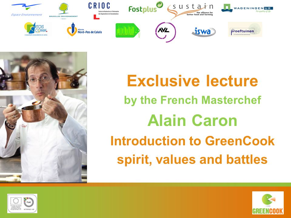 Exclusive lecture by the French Masterchef Alain Caron Introduction to GreenCook spirit, values and battles