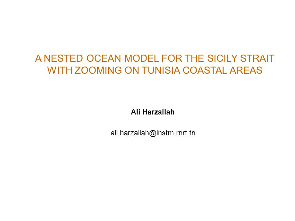 A NESTED OCEAN MODEL FOR THE SICILY STRAIT WITH ZOOMING ON TUNISIA COASTAL AREAS Ali Harzallah ali.harzallah@instm.rnrt.tn
