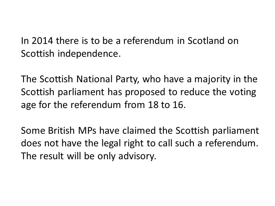 In 2014 there is to be a referendum in Scotland on Scottish independence.