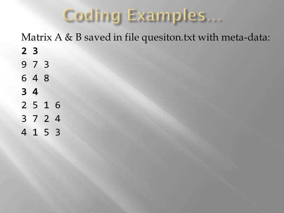 Matrix A & B saved in file quesiton.txt with meta-data: 2 3 9 7 3 6 4 8 3 4 2 5 1 6 3 7 2 4 4 1 5 3