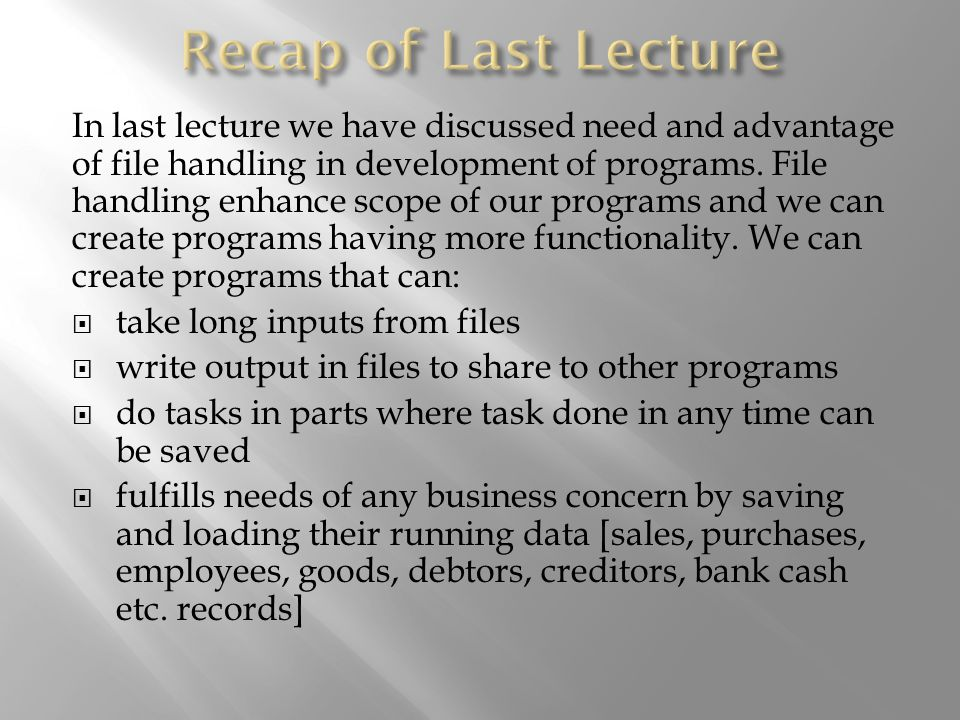 In last lecture we have discussed need and advantage of file handling in development of programs.