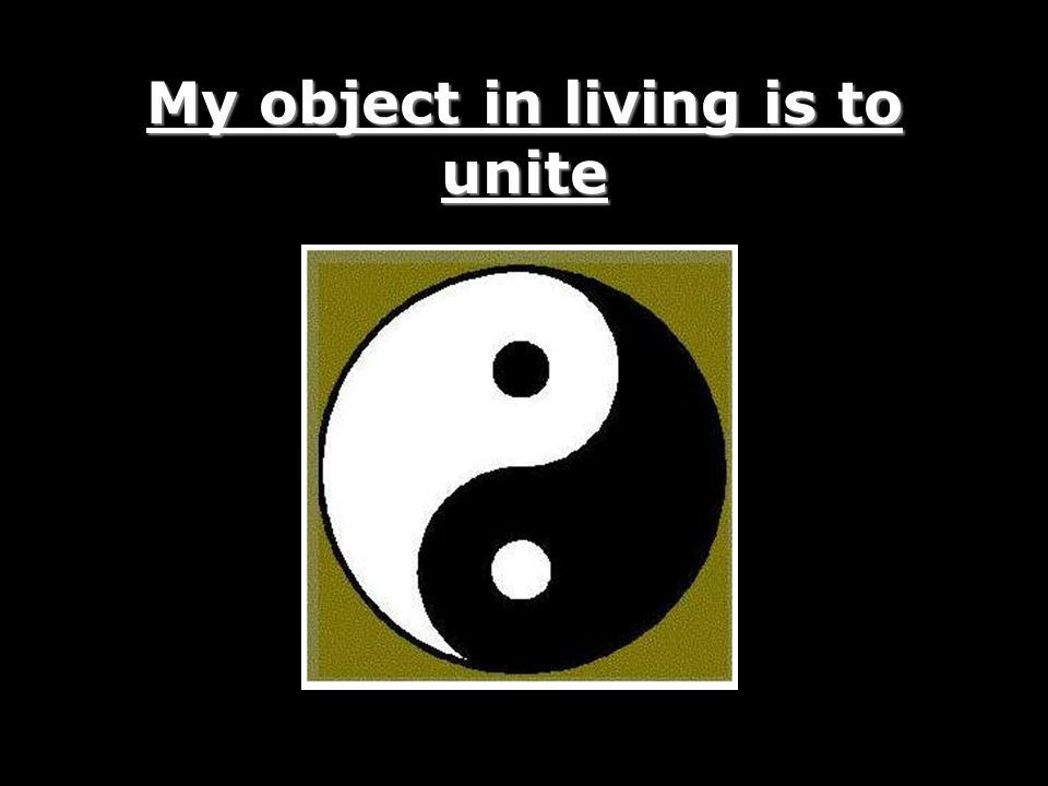 My object in living is to unite