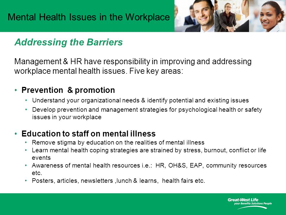 Mental Health Issues in the Workplace Management & HR have responsibility in improving and addressing workplace mental health issues.
