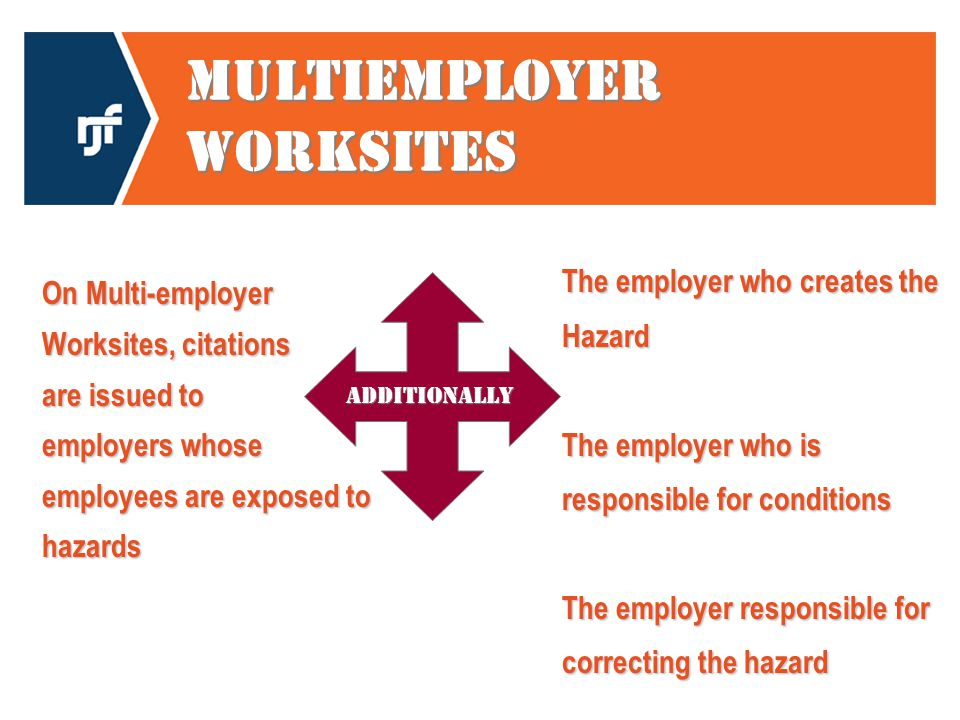 Multiemployer Worksites On Multi-employer Worksites, citations are issued to employers whose employees are exposed to hazards The employer who creates the Hazard The employer who is responsible for conditions The employer responsible for correcting the hazard Additionally
