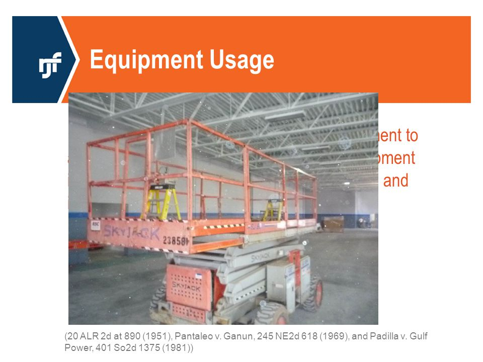 Equipment Usage It has been held where a GC provides equipment to a subcontractor, can be held liable if the equipment is negligently assembled, used or maintained and injury occurs.
