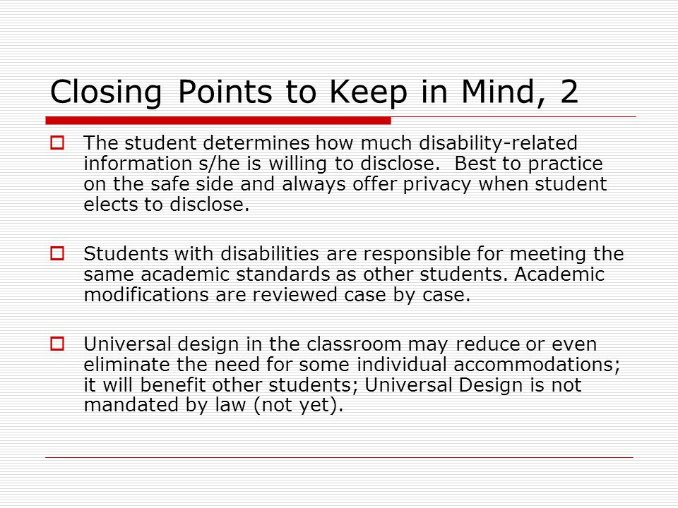 Closing Points to Keep in Mind, 2  The student determines how much disability-related information s/he is willing to disclose.