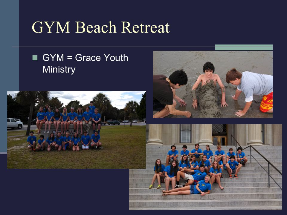 GYM Beach Retreat GYM = Grace Youth Ministry