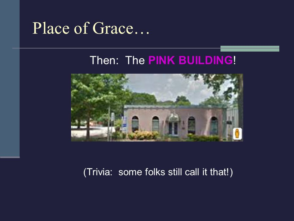 Place of Grace… Then: The PINK BUILDING! (Trivia: some folks still call it that!)