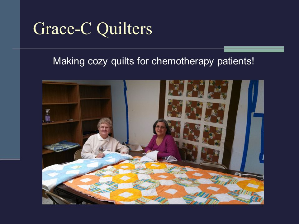 Grace-C Quilters Making cozy quilts for chemotherapy patients!