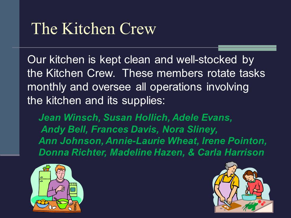 The Kitchen Crew Our kitchen is kept clean and well-stocked by the Kitchen Crew.