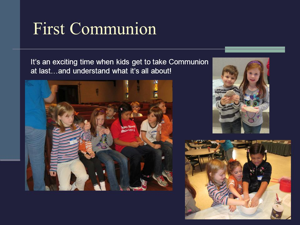 First Communion It's an exciting time when kids get to take Communion at last…and understand what it's all about!