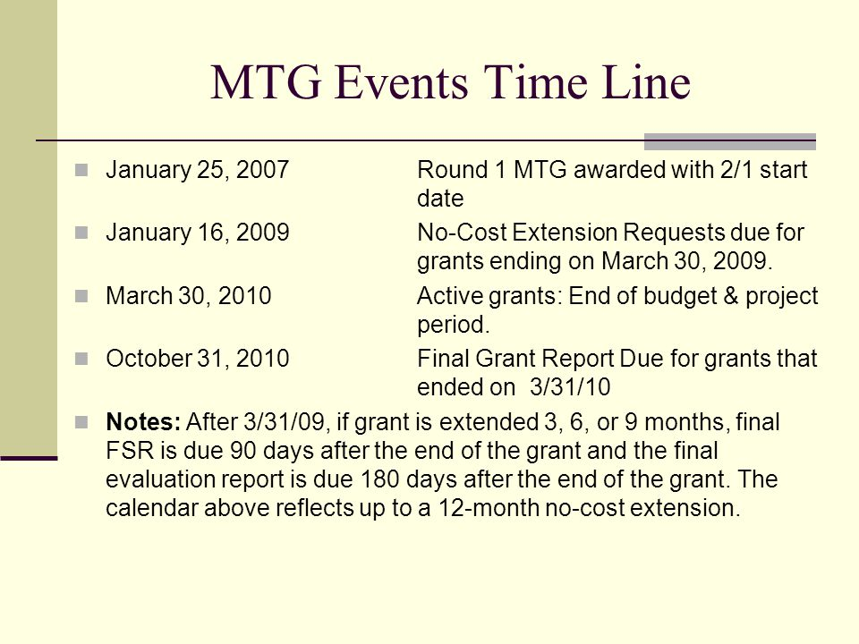 MTG Events Time Line January 25, 2007Round 1 MTG awarded with 2/1 start date January 16, 2009No-Cost Extension Requests due for grants ending on March 30, 2009.