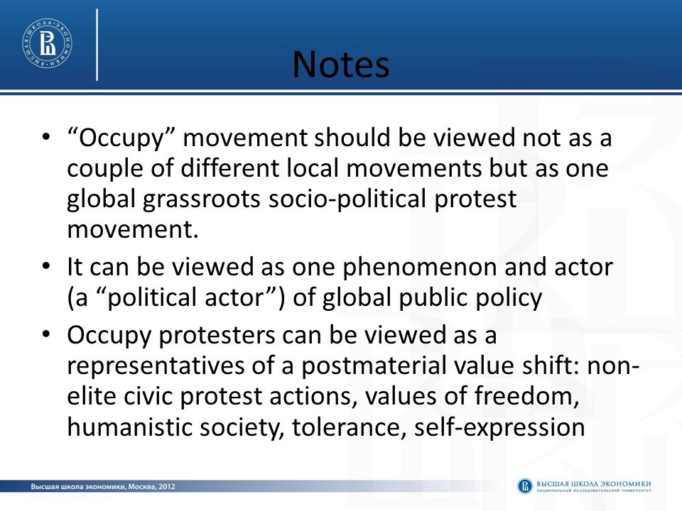 Notes Occupy movement should be viewed not as a couple of different local movements but as one global grassroots socio-political protest movement.