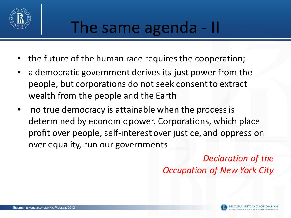 The same agenda - II the future of the human race requires the cooperation; a democratic government derives its just power from the people, but corporations do not seek consent to extract wealth from the people and the Earth no true democracy is attainable when the process is determined by economic power.