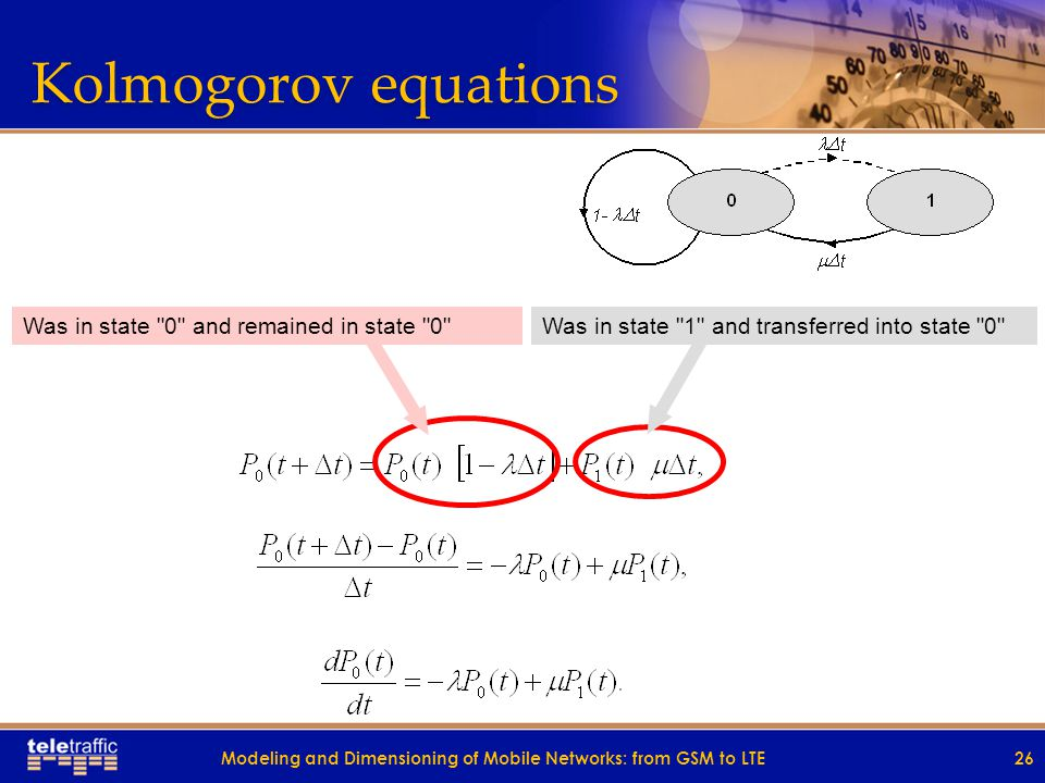 Kolmogorov equations 26 Was in state 0 and remained in state 0 Was in state 1 and transferred into state 0 Modeling and Dimensioning of Mobile Networks: from GSM to LTE