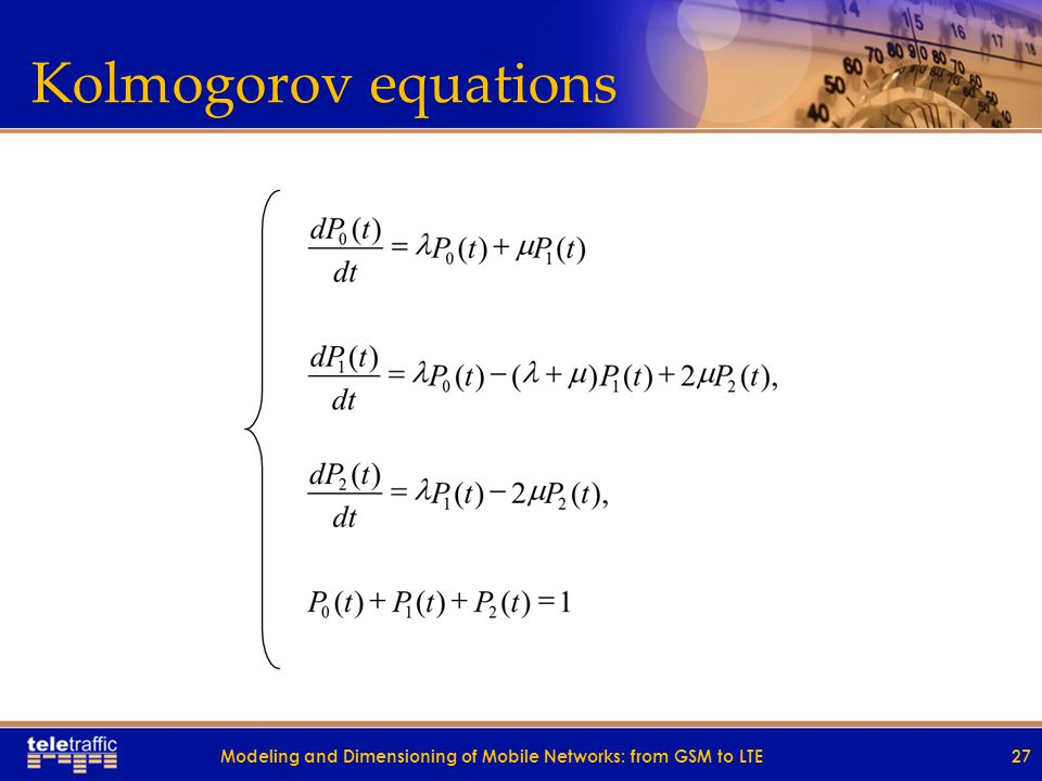 Kolmogorov equations 27Modeling and Dimensioning of Mobile Networks: from GSM to LTE