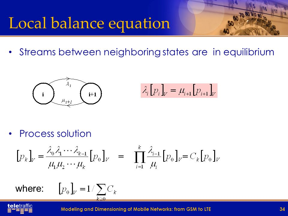 Local balance equation Streams between neighboring states are in equilibrium Process solution 34 where: Modeling and Dimensioning of Mobile Networks: from GSM to LTE