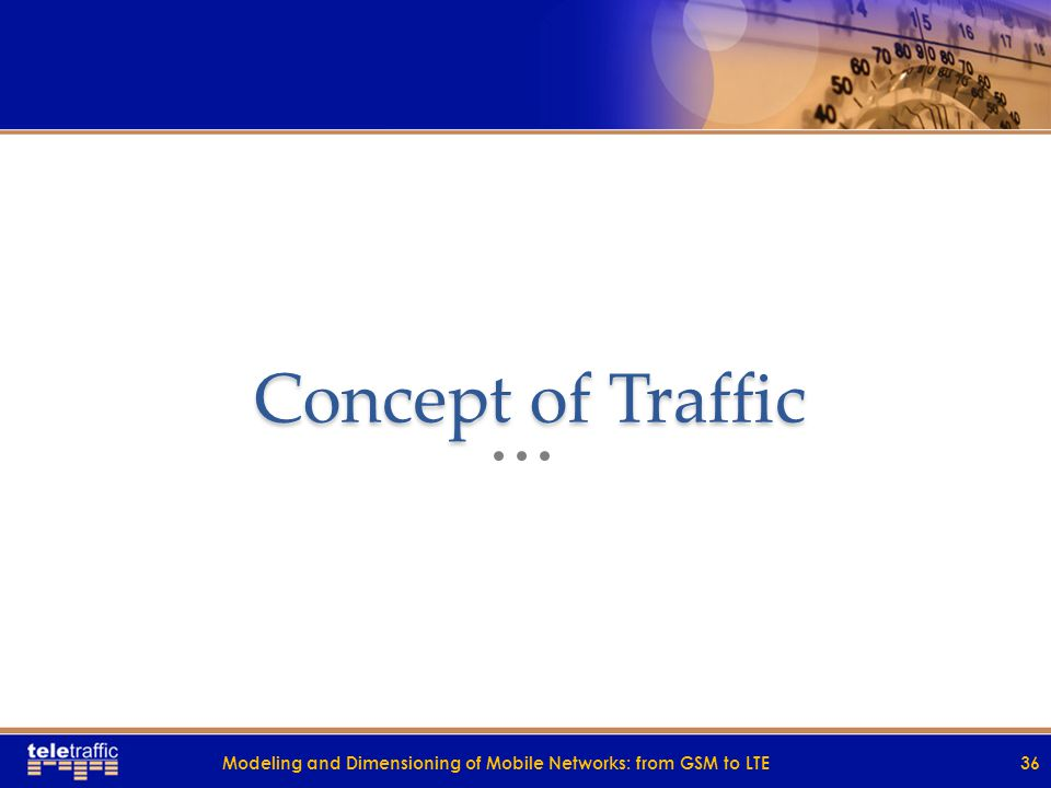 Concept of Traffic 36Modeling and Dimensioning of Mobile Networks: from GSM to LTE