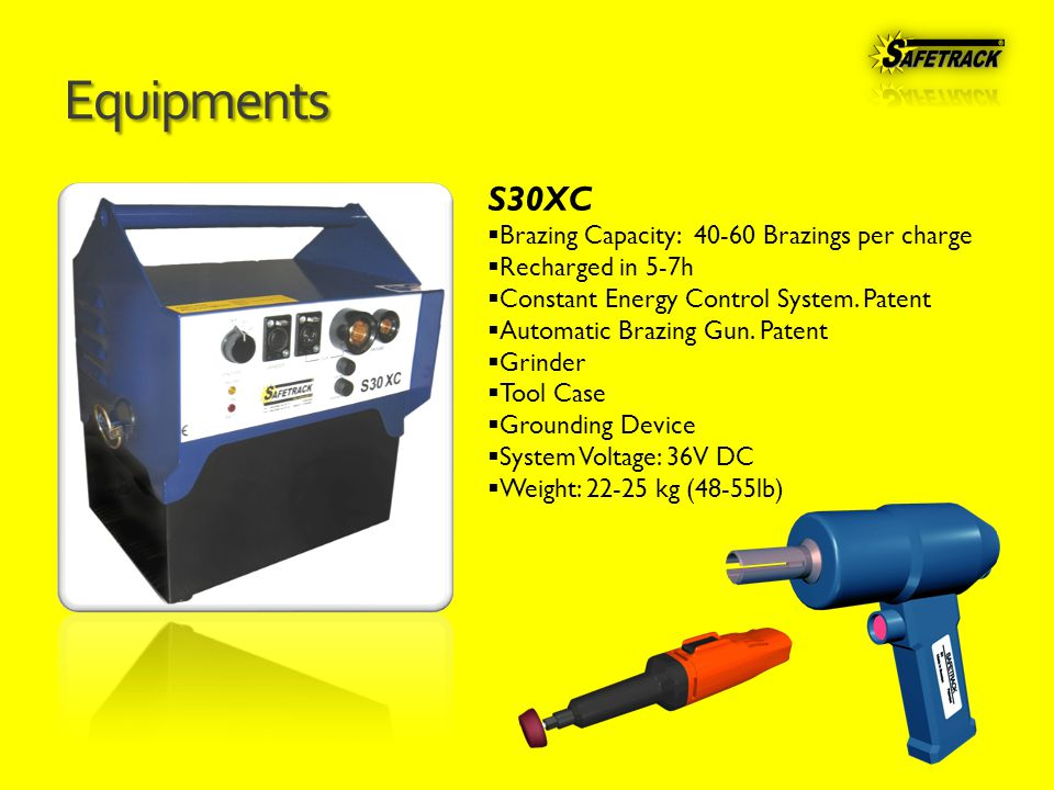Equipments S30XC  Brazing Capacity: 40-60 Brazings per charge  Recharged in 5-7h  Constant Energy Control System.