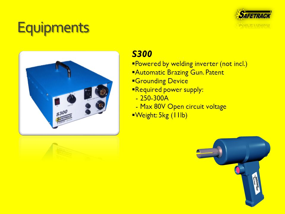 Equipments S300  Powered by welding inverter (not incl.)  Automatic Brazing Gun.