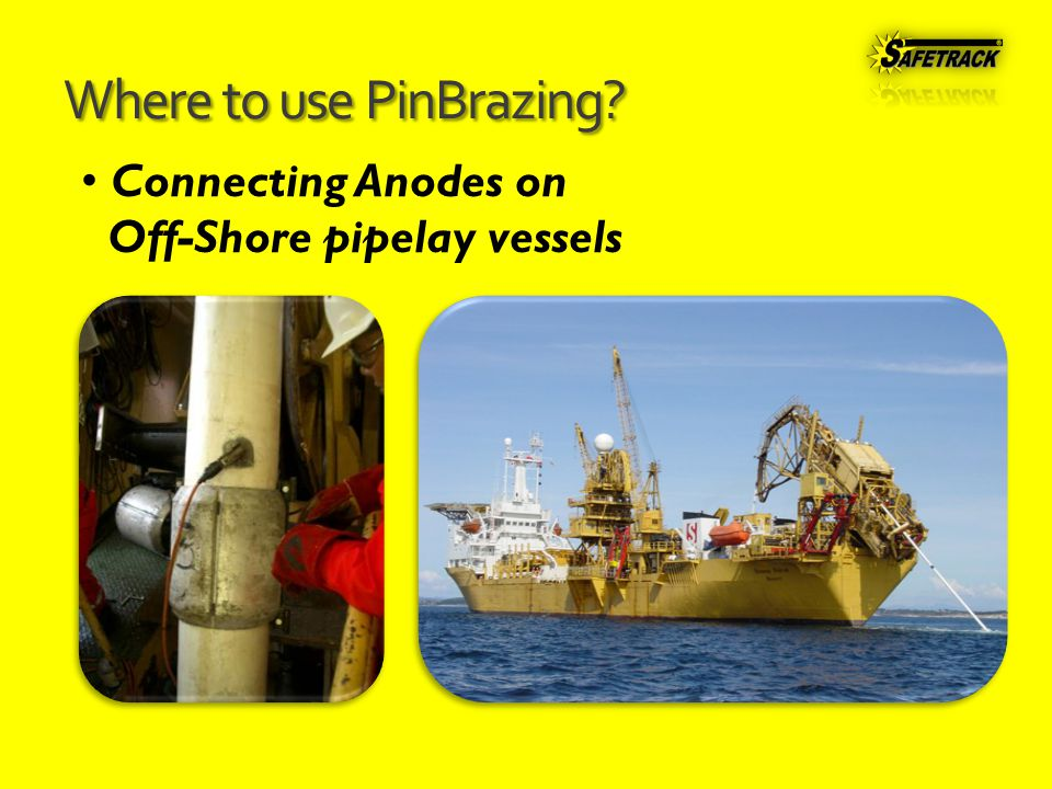 Where to use PinBrazing Connecting Anodes on Off-Shore pipelay vessels
