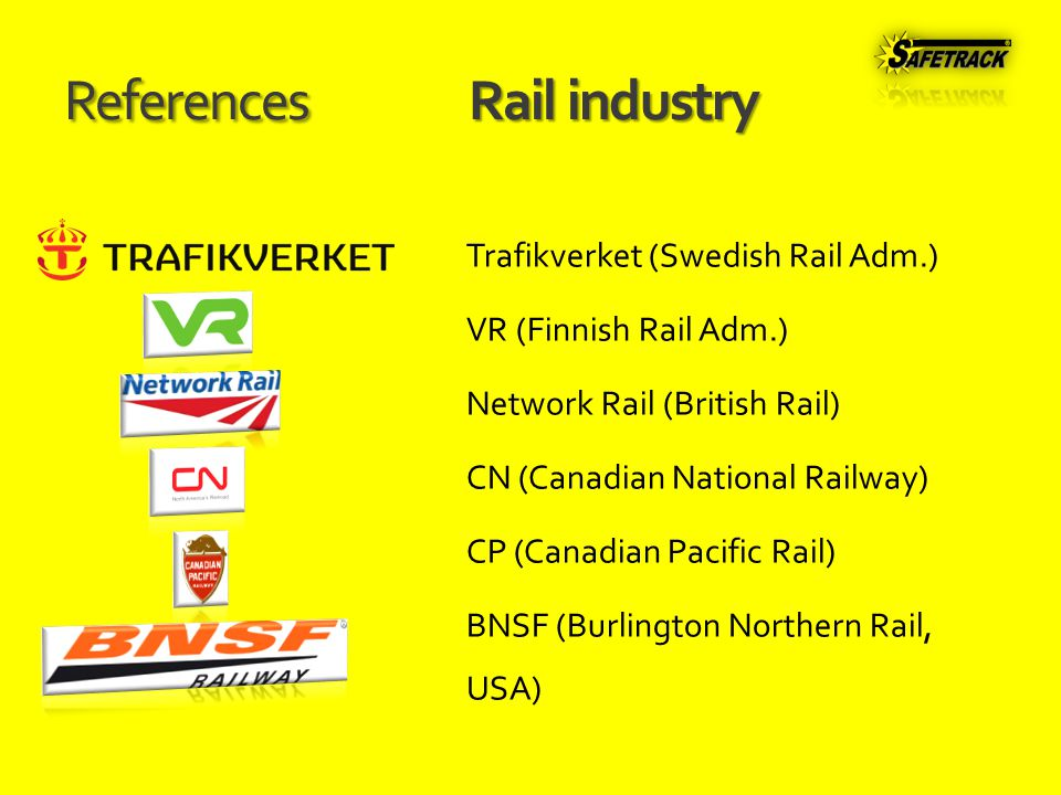 References Rail industry Trafikverket (Swedish Rail Adm.) VR (Finnish Rail Adm.) Network Rail (British Rail) CN (Canadian National Railway) CP (Canadian Pacific Rail) BNSF (Burlington Northern Rail, USA)