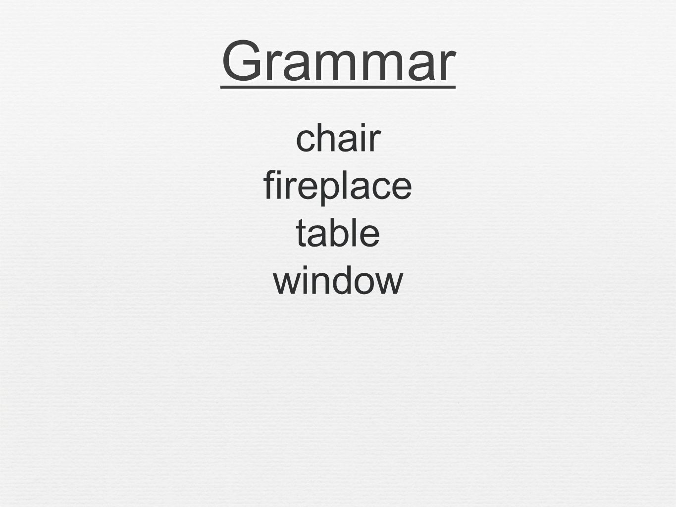 Grammar chair fireplace table window