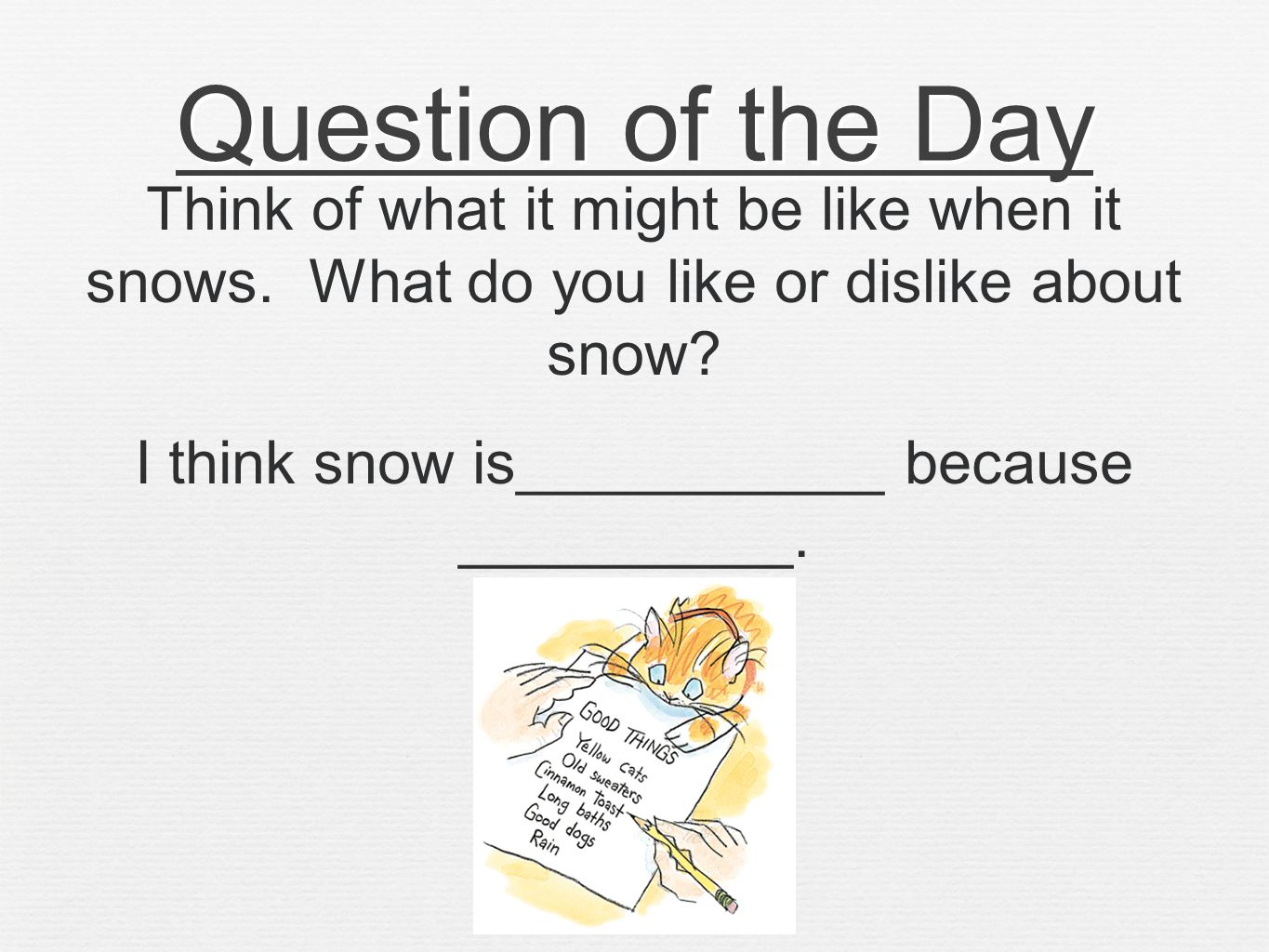 Question of the Day Think of what it might be like when it snows.