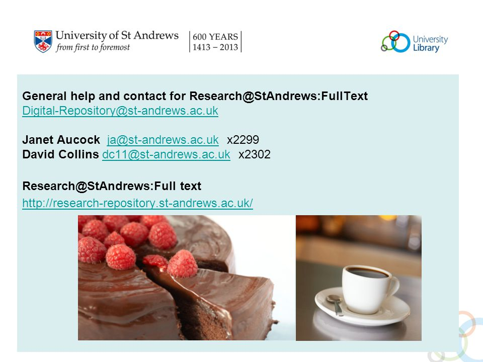 General help and contact for Research@StAndrews:FullText Digital-Repository@st-andrews.ac.uk Janet Aucock ja@st-andrews.ac.uk x2299ja@st-andrews.ac.uk David Collins dc11@st-andrews.ac.uk x2302dc11@st-andrews.ac.uk Research@StAndrews:Full text http://research-repository.st-andrews.ac.uk/