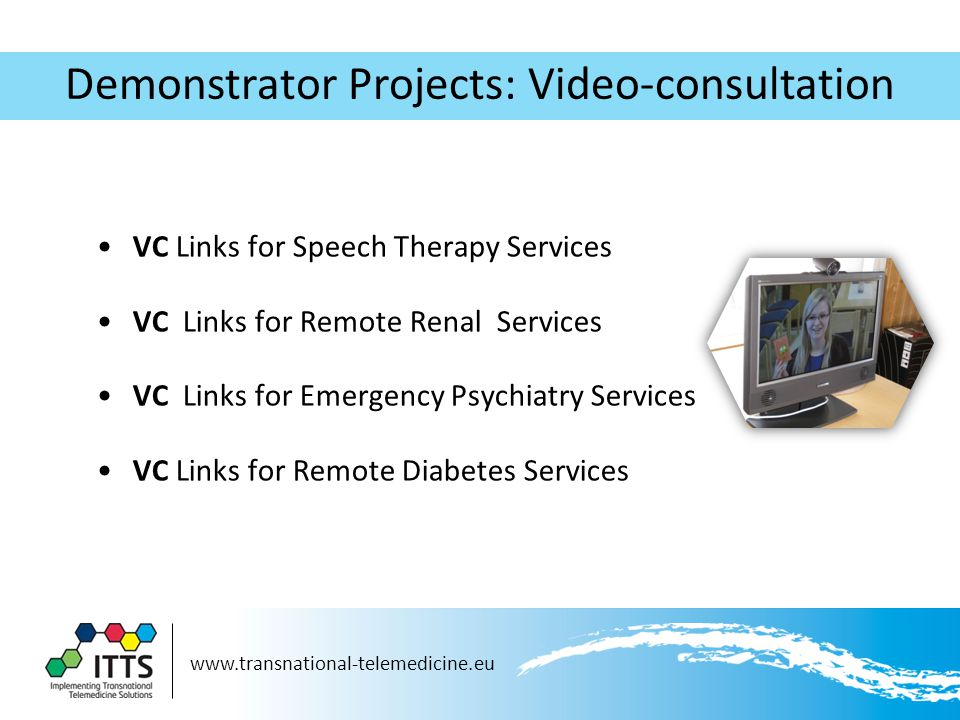 Demonstrator Projects: Video-consultation VC Links for Speech Therapy Services VC Links for Remote Renal Services VC Links for Emergency Psychiatry Services VC Links for Remote Diabetes Services