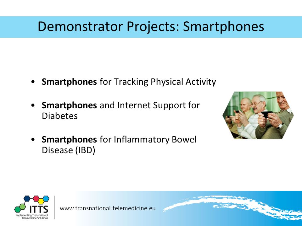 Demonstrator Projects: Smartphones Smartphones for Tracking Physical Activity Smartphones and Internet Support for Diabetes Smartphones for Inflammatory Bowel Disease (IBD)