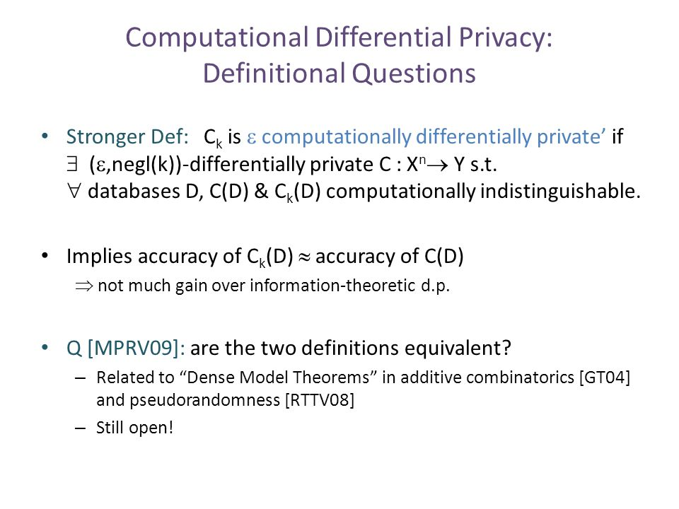Computational Differential Privacy: Definitional Questions Stronger Def: C k is  computationally differentially private' if  ( ,negl(k))-differentially private C : X n  Y s.t.