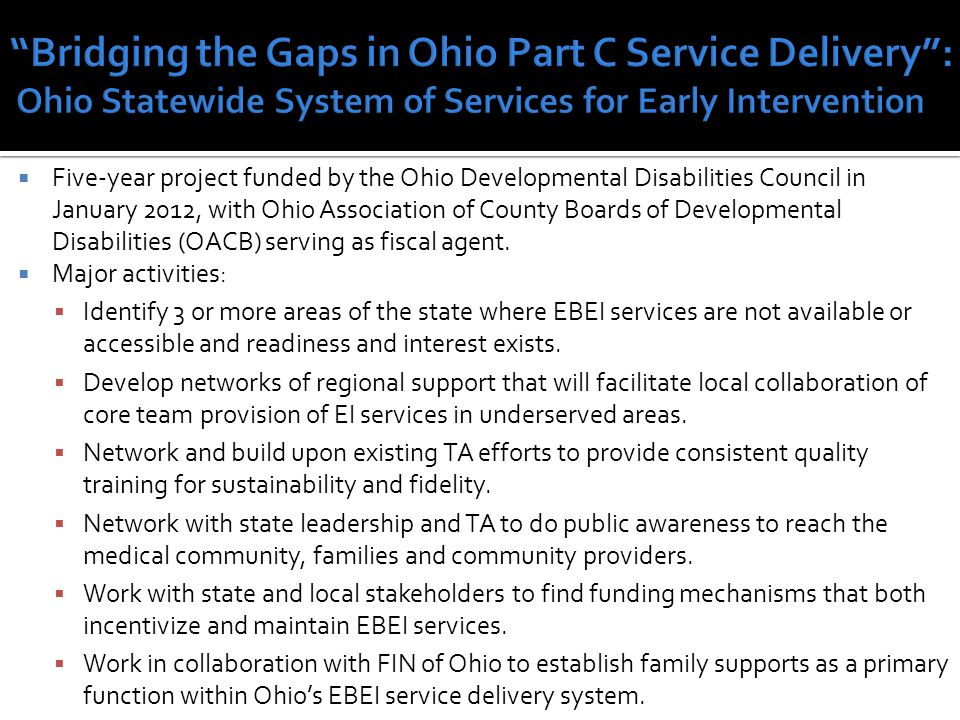  Five-year project funded by the Ohio Developmental Disabilities Council in January 2012, with Ohio Association of County Boards of Developmental Disabilities (OACB) serving as fiscal agent.