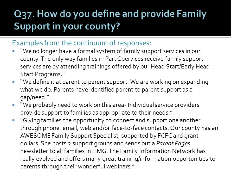 Examples from the continuum of responses:  We no longer have a formal system of family support services in our county.