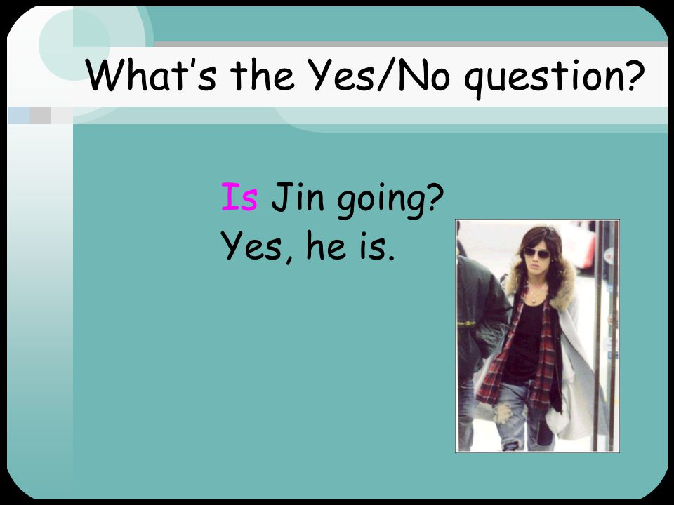 Jin is going.