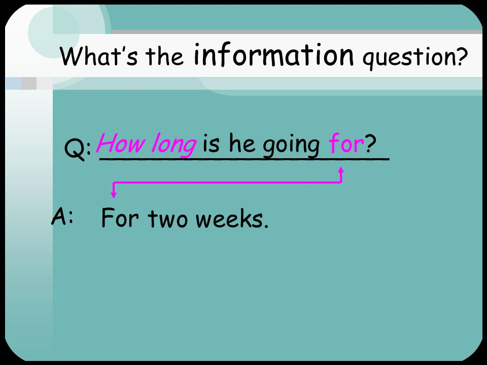 Q: ______________ A: To get married. What's the information question Why is he going