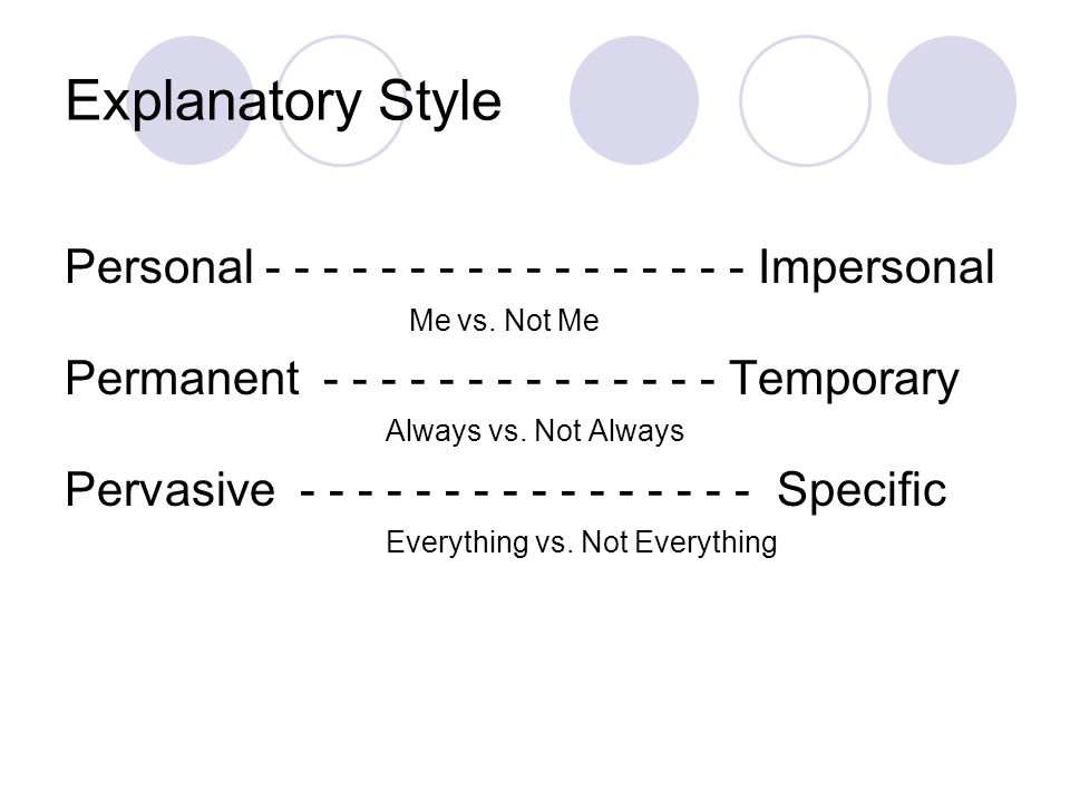 Explanatory Style Personal - - - - - - - - - - - - - - - - - Impersonal Me vs.