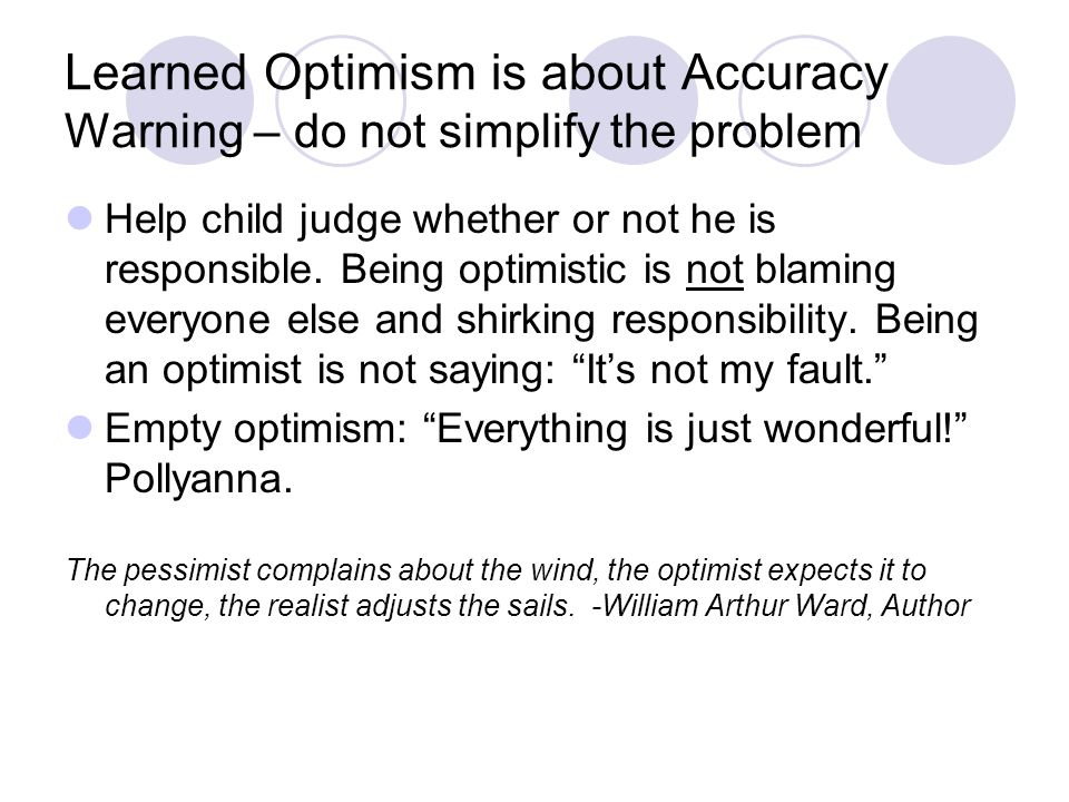 Learned Optimism is about Accuracy Warning – do not simplify the problem Help child judge whether or not he is responsible.