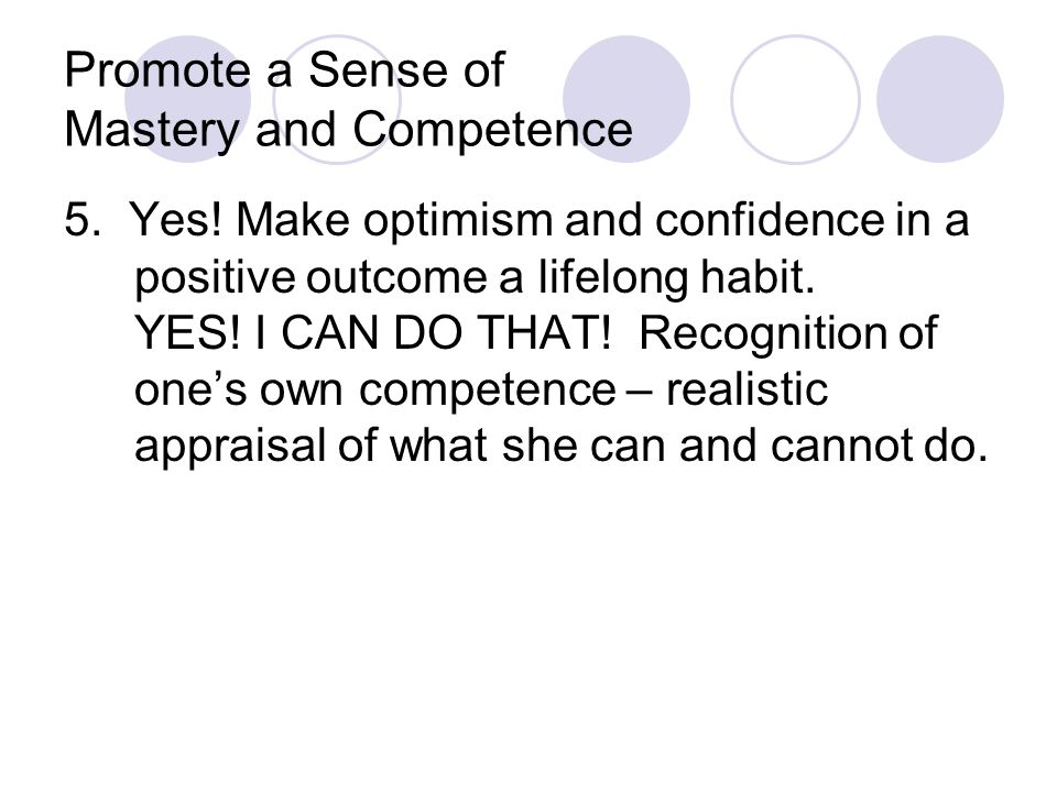 Promote a Sense of Mastery and Competence 5. Yes.