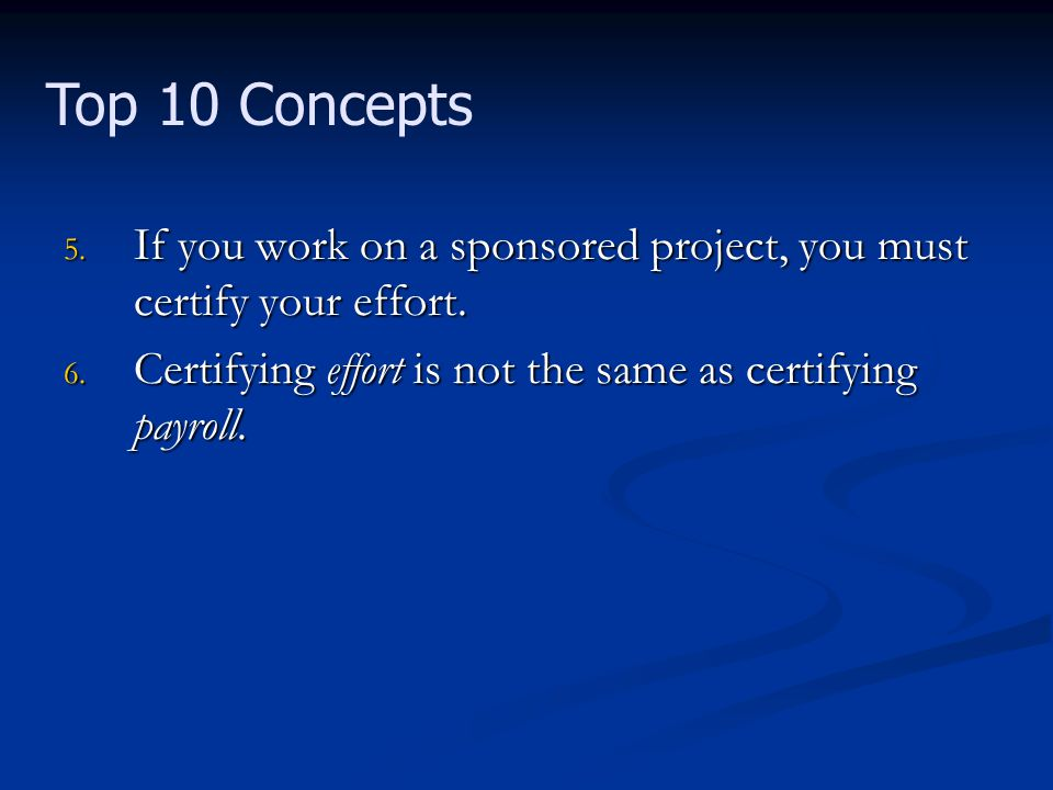 5. If you work on a sponsored project, you must certify your effort.
