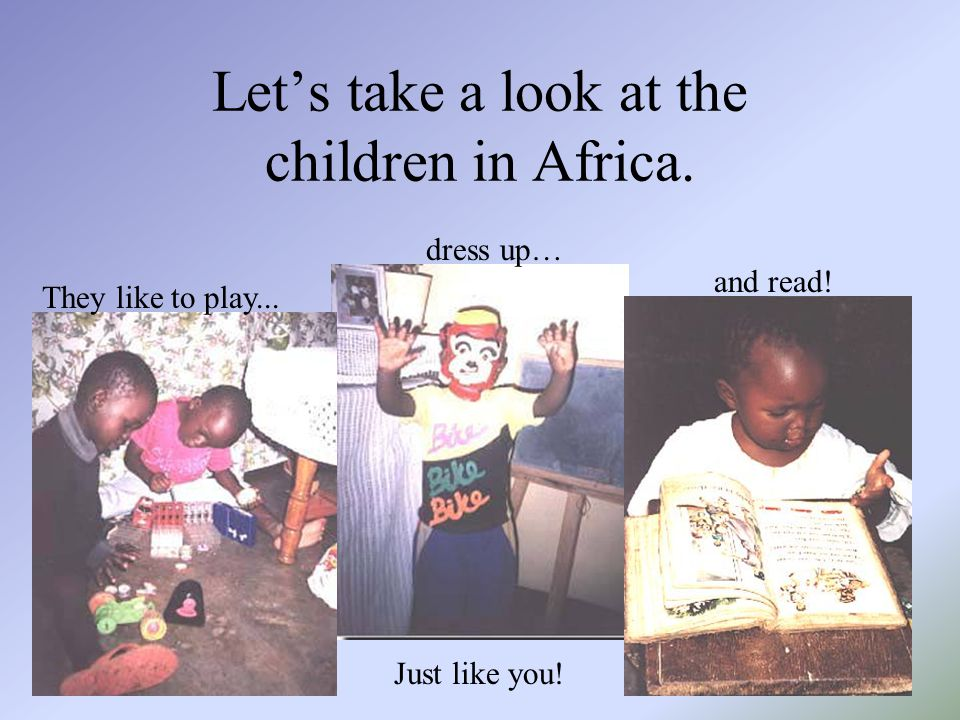 There are about 748 million people living in Africa. Many of them are children like you!