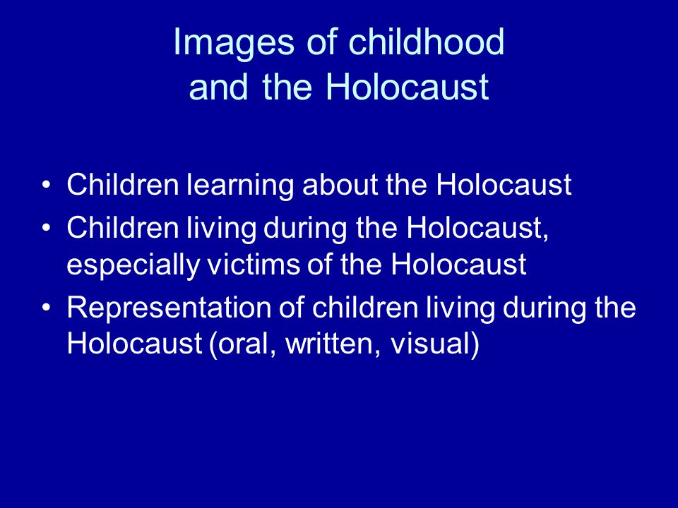 Images of childhood and the Holocaust Children learning about the Holocaust Children living during the Holocaust, especially victims of the Holocaust Representation of children living during the Holocaust (oral, written, visual)