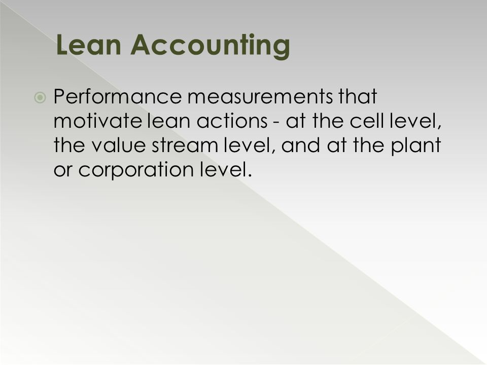  Performance measurements that motivate lean actions - at the cell level, the value stream level, and at the plant or corporation level.