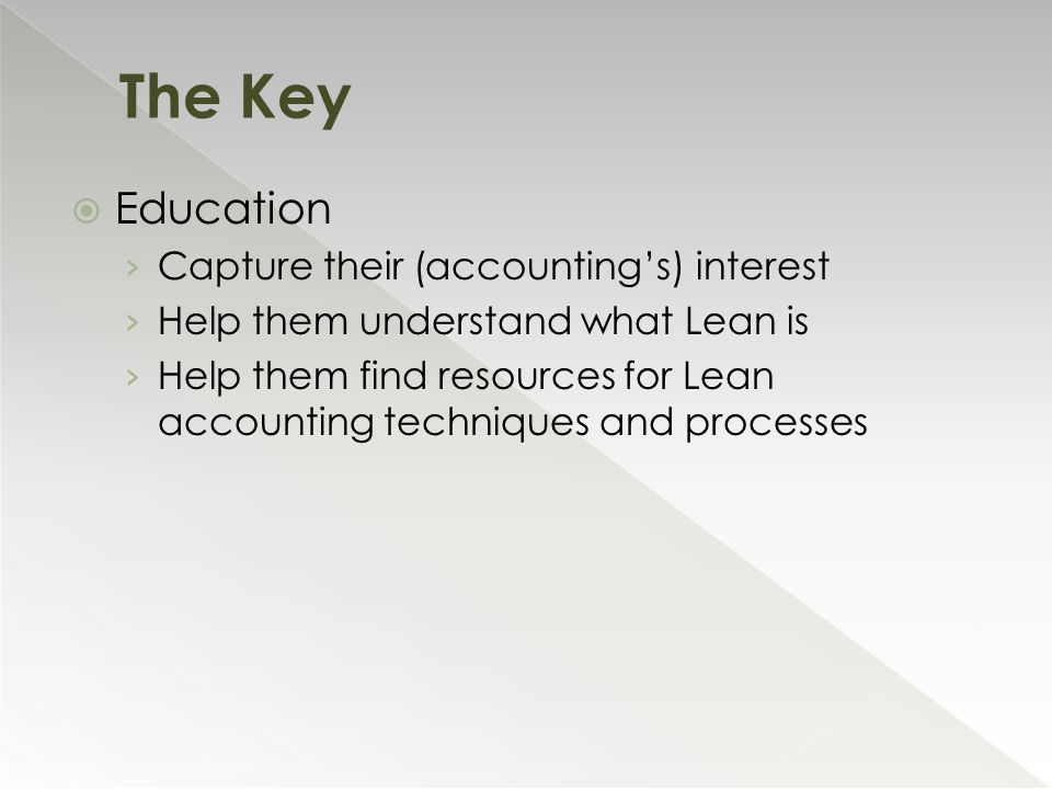  Education › Capture their (accounting's) interest › Help them understand what Lean is › Help them find resources for Lean accounting techniques and processes The Key