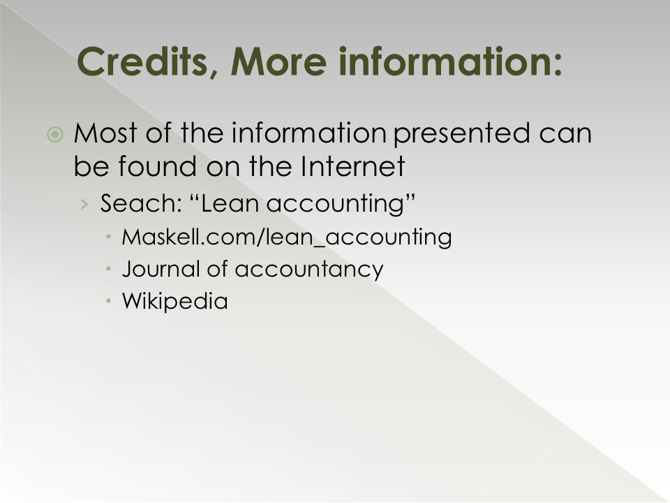 Most of the information presented can be found on the Internet › Seach: Lean accounting  Maskell.com/lean_accounting  Journal of accountancy  Wikipedia Credits, More information: