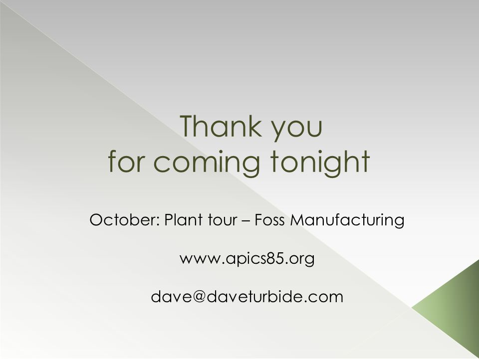 Thank you for coming tonight October: Plant tour – Foss Manufacturing www.apics85.org dave@daveturbide.com