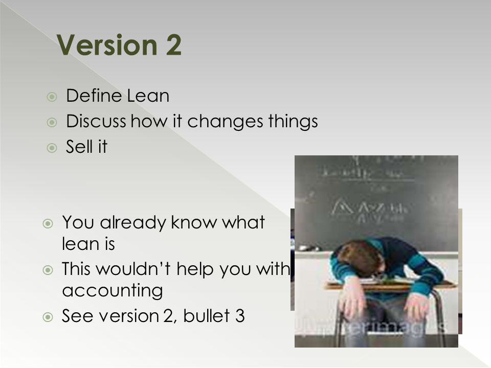  Define Lean  Discuss how it changes things  Sell it  You already know what lean is  This wouldn't help you with accounting  See version 2, bullet 3 Version 2