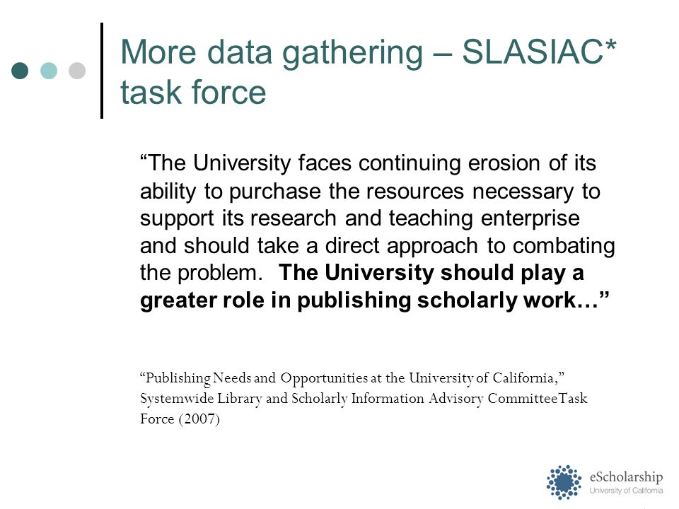 More data gathering – SLASIAC* task force The University faces continuing erosion of its ability to purchase the resources necessary to support its research and teaching enterprise and should take a direct approach to combating the problem.